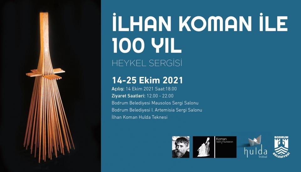 İlhanKoman İle 100 Yıl Sergisi Bodrum Belediyesi Mausolos ve  1. Artemisia Sergi  Salonlarında ve İlhan Koman Hulda Teknesi'nde açılıyor